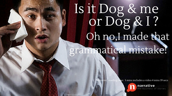 Storytelling : The dog and me or The dog and I ?