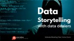Data Storytelling: Enough from me, Let's talk to Data Dealers Part 2 of 5