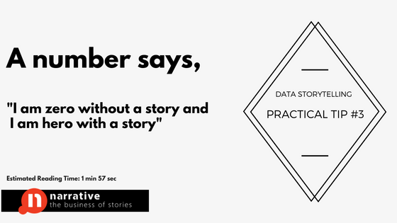 Practical data storytelling tip #3 : A number says, I am zero without a story and hero with a story..