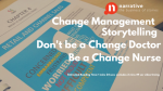 Change Management Storytelling: Don't be a Change Doctor be a Change Nurse.