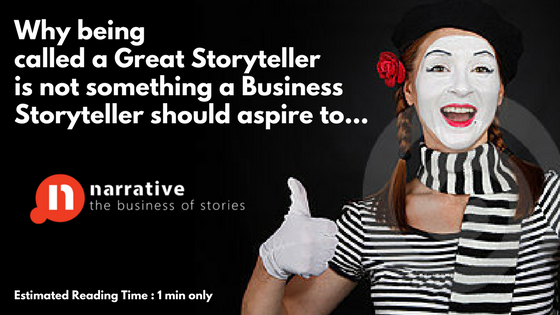 Storytelling : Why being called a Great Storyteller is not our goal..