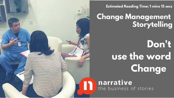 Change Management Storytelling: Don't use the Word Change