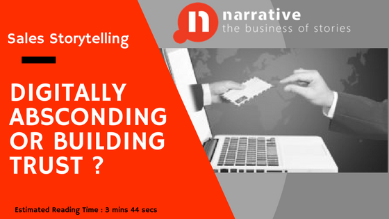 Sales Storytelling: Digitally Absconding or Building Trust ?