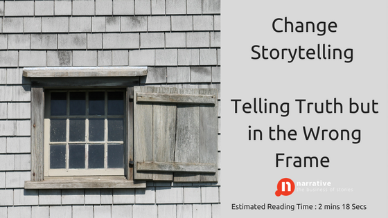 Change Storytelling: Telling The Truth But in the Wrong Frame