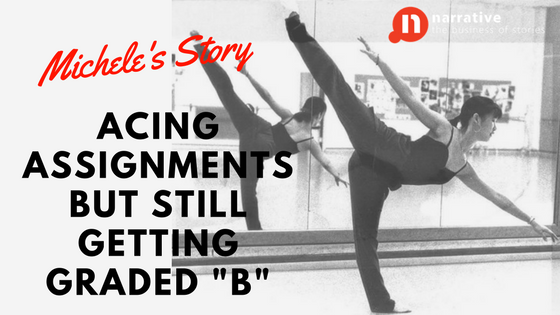 "Storytelling: Michele's Story of Acing Assignments but still getting graded ""B"""