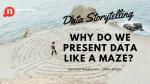 Data Storytelling : Why Do We Present Data Like A Maze?
