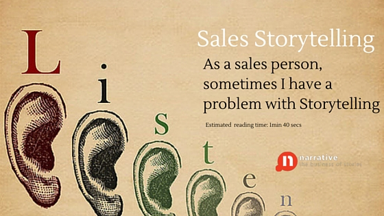 Sales Storytelling :As a sales person, sometimes I have a problem with Storytelling