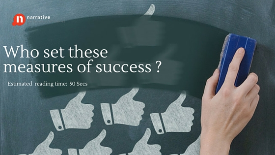 Who set these measures of success ?