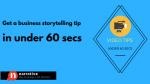Business Storytelling Tips Under 60 Secs: Video Storytelling