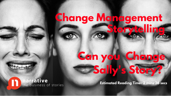 Change Management Storytelling: Can the Change, Change Sally's Story ?