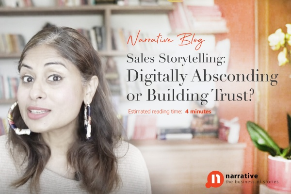 Sales Storytelling: Digitally Absconding or Building Trust?