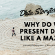 Data Storytelling: Why Do We Present Data Like A Maze?