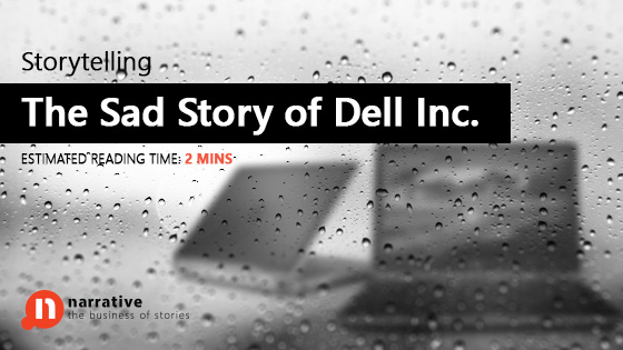 Storytelling: The Sad Story of Dell Inc