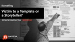 Storytelling: Victim To A Template Or A Storyteller?
