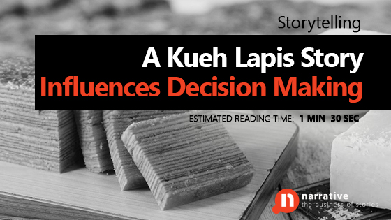 Storytelling : A Kueh Lapis Story Influences Decision Making