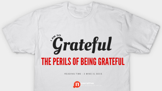 Perils of Being Grateful
