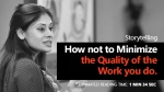 How not to Minimize the Quality of the Work you do.