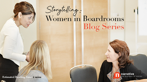 Storytelling : Women in Boardrooms Part 1 of 5