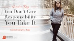 You don't give responsibility you take it