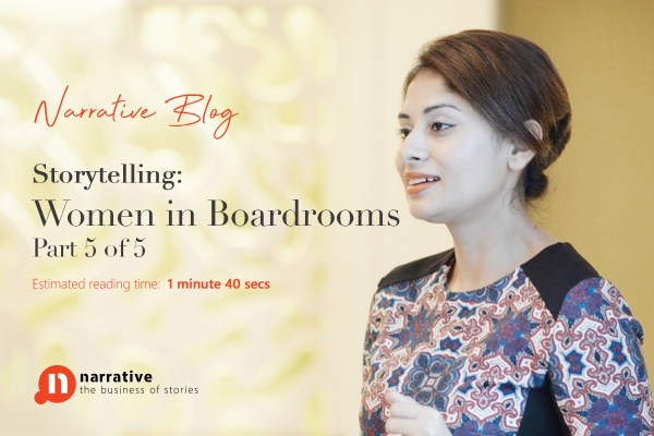 Storytelling :Women in Boardrooms Part 5 of 5