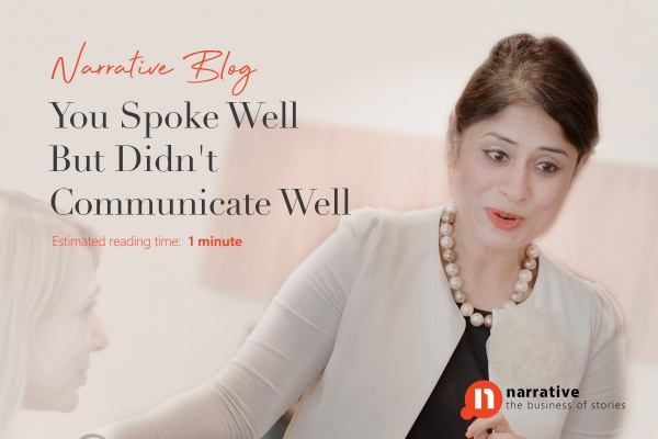 You spoke well but didn't communicate well